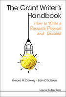 The Grant Writer's Handbook How to Write a Research Grant Proposal and Succeed by Gerard M. Crawley, Eoin O'Sullivan