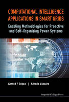 Computational Intelligence Applications in Smart Grids Enabling Methodologies for Proactive and Self Organizing Power Systems by Ahmed F. Zobaa