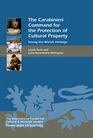 The Carabinieri Command for the Protection of Cultural Property Saving the World's Heritage by Laurie Rush, Luisa Benedettini Mil, Luisa Benedettini Millington