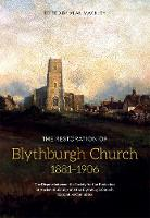 The Restoration of Blythburgh Church, 1881-1906 The Dispute Between the Society for the Protection of Ancient Buildings and the Blythburgh Church Restoration Committee by Alan Mackley