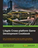 Libgdx Cross-Platform Game Development Cookbook by David Saltares Marquez, Alberto Cejas Sanchez