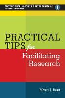 Practical Tips for Facilitating Research by Moira J. Bent