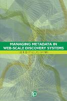 Managing Metadata in Web-scale Discovery Systems by Louise F. Spiteri