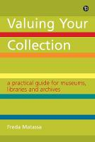 Valuing Your Collection A practical guide for museums, libraries and archives by Freda Matassa