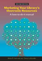 Marketing Your Library's Electronic Resources A how-to-do-it manual by Marie R. Kennedy, Cheryl M. LaGuardia