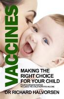 Vaccines Making the Right Choice for Your Child by Richard Halvorsen