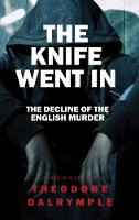 The Knife Went in Real Life Murderers and Our Culture by Theodore Dalrymple