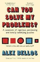 Can You Solve My Problems? A casebook of ingenious, perplexing and totally satisfying puzzles by Alex Bellos
