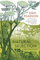 Natural Selection a year in the garden by Dan (Gardening Writer) Pearson