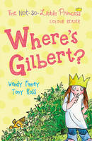 Where's Gilbert? (the Not So Little Princess) by Tony Ross, Wendy Finney