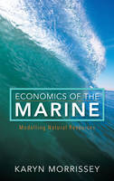Economics of the Marine Modelling Natural Resources by Karyn Morrissey