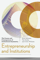 Entrepreneurship and Institutions The Causes and Consequences of Institutional Asymmetry by Nick Williams, Tim Vorley, Colin Williams