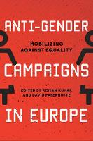 Anti-Gender Campaigns in Europe Mobilizing against Equality by Dr David Paternotte