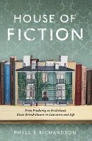 The House of Fiction From Pemberley to Brideshead, Great British Houses in Literature and Life by Phyllis Richardson