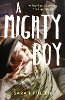 A Mighty Boy A Mother's Journey Through Grief by Sarah Pullen