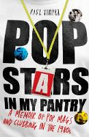 Pop Stars in My Pantry A Memoir of Pop Mags and Clubbing in the 1980s by Paul Simper