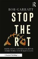 Stop the Rot Reframing Governance for Directors and Politicians by Bob Garratt