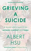 Grieving A Suicide A Loved One's Search For Comfort, Answers And Hope by Albert Y. Hsu