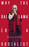 Why the Dalai Lama is a Socialist Buddhism and the Compassionate Society by Terry Gibbs