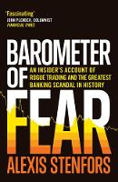 Barometer of Fear An Insider's Account of Rogue Trading and the Greatest Banking Scandal in History by Alexis Stenfors