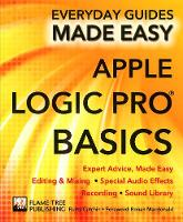 Apple Logic Pro Basics Expert Advice, Made Easy by Rusty Cutchin, James Stables, Ronan MacDonald