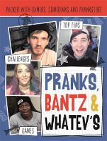 Pranks, Bants & Whatev's FanBook Packed with gamers, comedians and pranksters by Harriet Paul