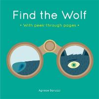 Find the Wolf (Agnese Baruzzi) A board book with peek-through pages by Agnese Baruzzi