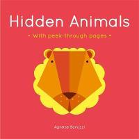 Hidden Animals (Agnese Baruzzi) A board book with peek-through pages by Agnese Baruzzi