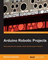 Arduino Robotic Projects by Richard Grimmett