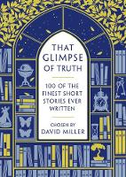 That Glimpse of Truth The 100 Finest Short Stories Ever Written by David Miller