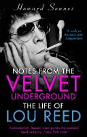 Notes from the Velvet Underground The Life of Lou Reed by Howard Sounes