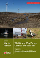 Wildlife and Wind Farms - Conflicts and Solutions Onshore: Potential Effects by Martin R. Perrow