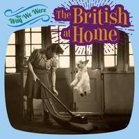 The Way We Were: the British at Home by Tim Glynne-Jones