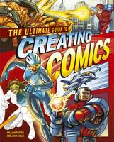 The Ultimate Guide to Creating Comics by William Potter, Juan Calle