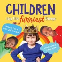 Children Say the Funniest Things by Tim Glynne-Jones