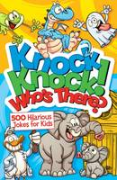 Knock, Knock! Who's There? 500 Hilarious Jokes for Kids by Arcturus Publishing