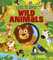 Lots to Spot: Wild Animals by Ed Myer