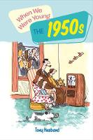 When We Were Young: The 1950s by Tony Husband