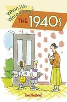 When We Were Young: The 1940s by Tony Husband