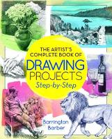 The Artist's Complete Book of Drawing Projects Step-by-Step by Barrington Barber