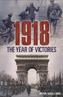 1918: The Year of Victories by Martin Matrix Evans