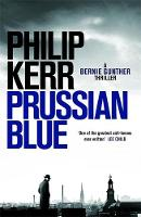 Prussian Blue Bernie Gunther Thriller 12 by Philip Kerr