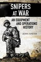 Snipers at War An Equipment and Operations History by John Walter