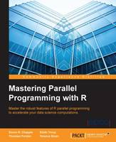 Mastering Parallel Programming with R by Simon Chapple, Eilidh Troup, Thorsten Forster, Terence Sloan
