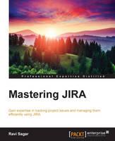 Mastering JIRA by Ravi Sagar