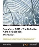 Salesforce CRM - The Definitive Admin Handbook by Paul Goodey