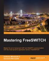 Mastering FreeSWITCH by Giovanni Maruzzelli, Anthony Minessale II