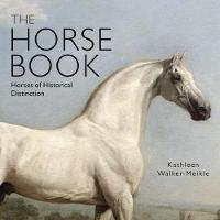 The Horse Book Horses of Historical Distinction by Kathleen Walker-Meikle