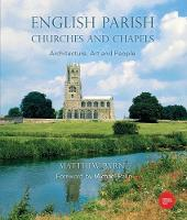 English Parish Churches and Chapels Art, Architecture and People by Matthew Byrne