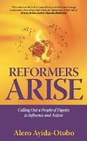 Reformers Arise Calling Out a People of Dignity to Influence and Action by Alero Ayida-Otobo